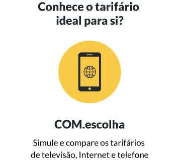 Conhece o tarifário ideal para si? Simule e compare os tarifários de televisão, Internet e telefone no COM.escolha.