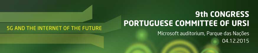9th Congress of the Portuguese Committee of URSI - ''5G and the Internet of the future''.