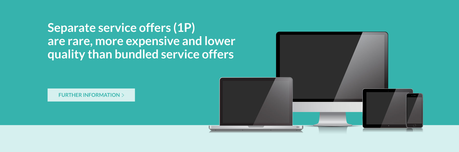 Separate service offers (1P) are rare, more expensive and lower quality than bundled service offers